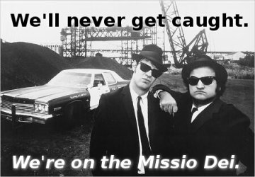 Blues Brothers:  On the Missio Dei.
