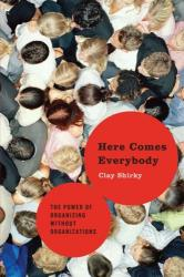 Book Cover: Clay Shirky, Here Comes Everybody: The Power of Organizing Without Organizations